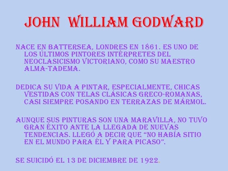 John William GodWardnace en Battersea, londres en 1861. es uno de  los últimos pintores intérpretes del  neoclasicismo Vic...