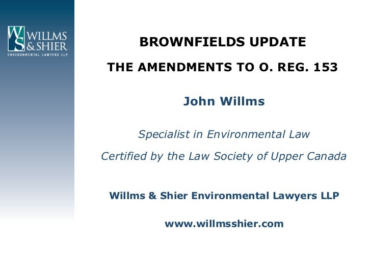 BROWNFIELDS UPDATE THE AMENDMENTS TO O. REG. 153              John Willms      Specialist in Environmental LawCertified by...