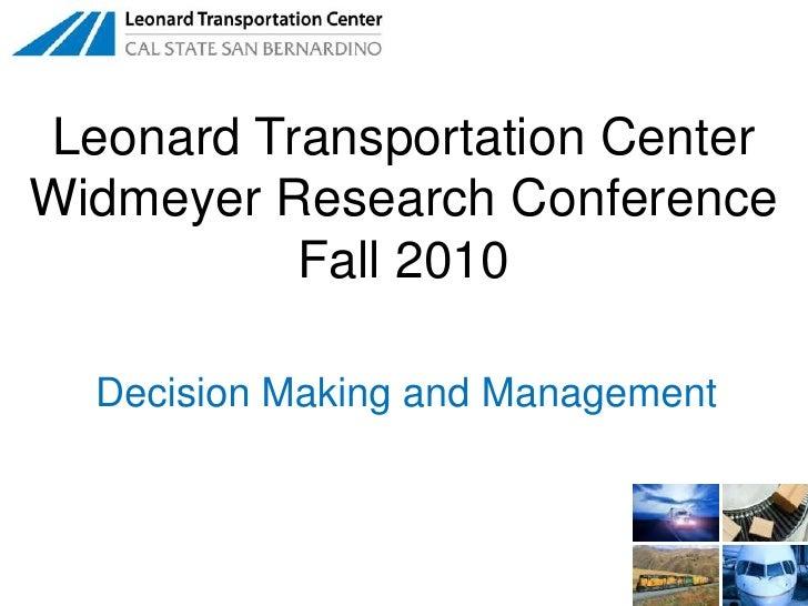 Leonard Transportation Center<br />Widmeyer Research Conference<br />Fall 2010<br />Decision Making and Management<br />