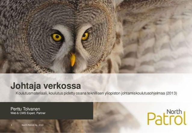 Perttu TolvanenWeb & CMS Expert, PartnerNorth Patrol Oy, 20131Johtaja verkossaKoulutusmateriaali, koulutus pidetty osana t...