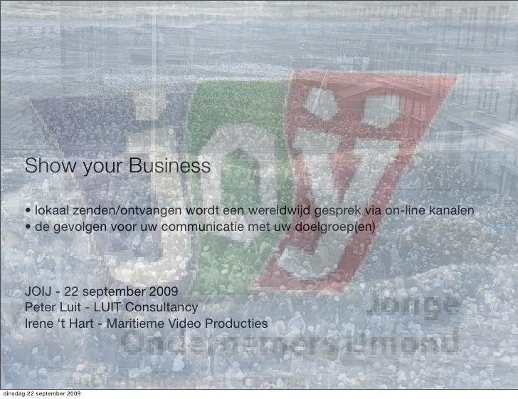Show your Business       • lokaal zenden/ontvangen wordt een wereldwijd gesprek via on-line kanalen       • de gevolgen vo...