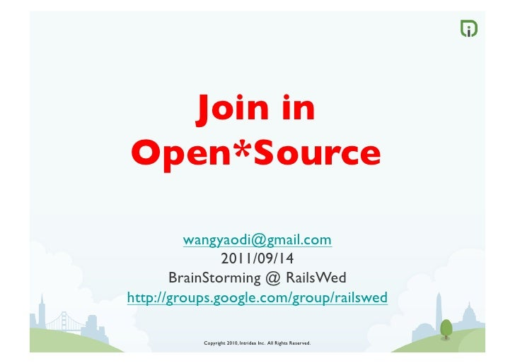 Join inOpen*Source	         wangyaodi@gmail.com	               2011/09/14	       BrainStorming @ RailsWed	http://groups.go...