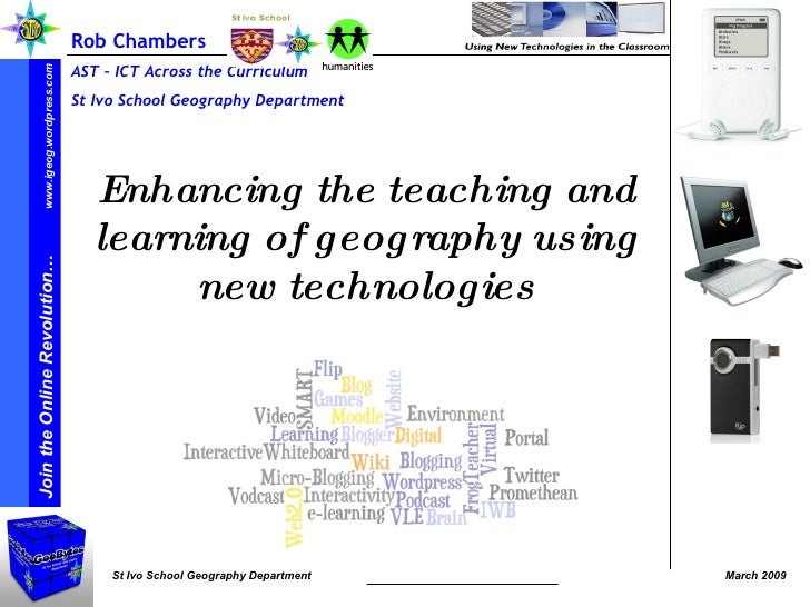 Rob Chambers  AST – ICT Across the Curriculum St Ivo School Geography Department Enhancing the teaching and learning of ge...