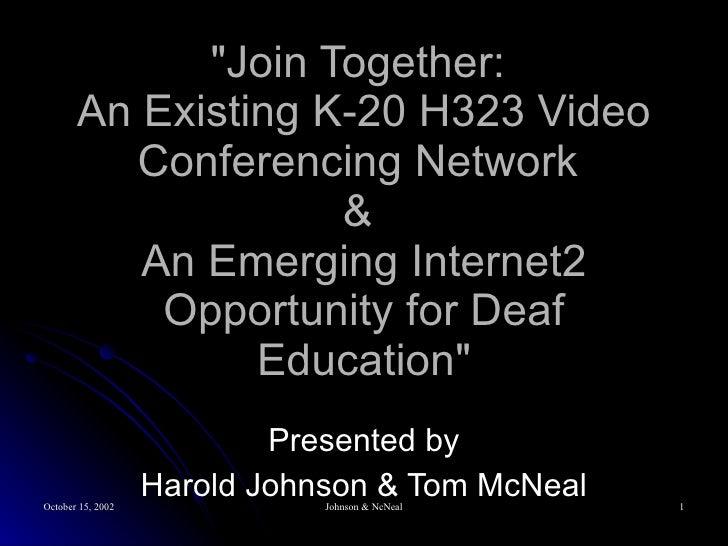 Join Together: An Existing K-20 H323 Video Conferencing Deaf ...