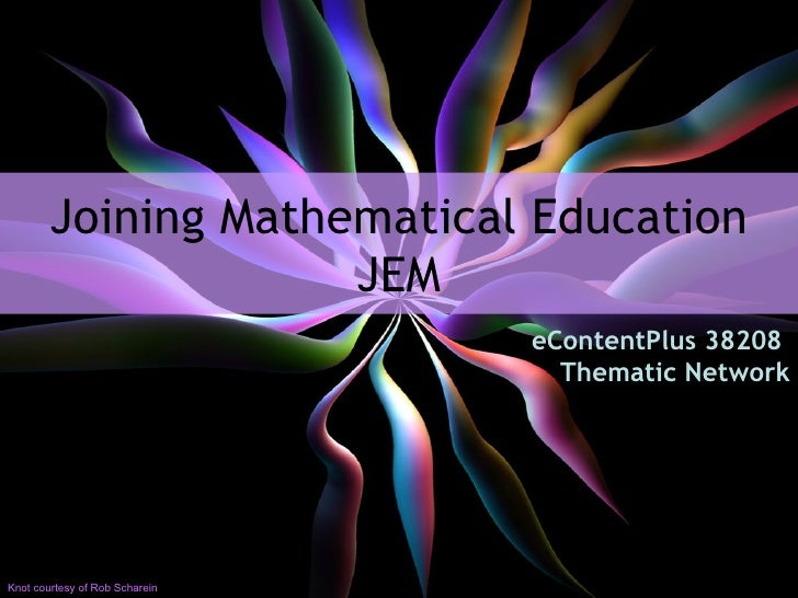 Joining Mathematical Education JEM eContentPlus 38208  Thematic Network Knot courtesy of Rob Scharein