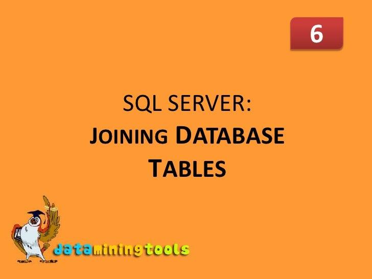 6<br />SQL SERVER: JOININGDATABASETABLES<br />