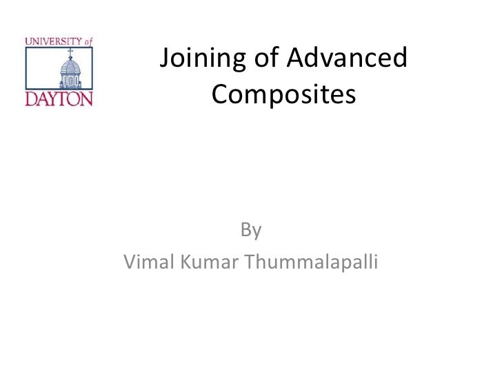 Joining of Advanced Composites<br />By<br />Vimal Kumar Thummalapalli<br />