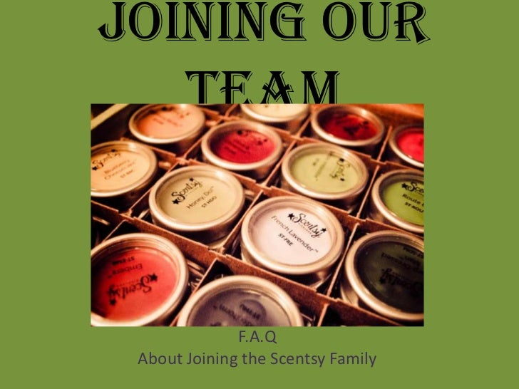 Joining Our   Team              F.A.Q About Joining the Scentsy Family