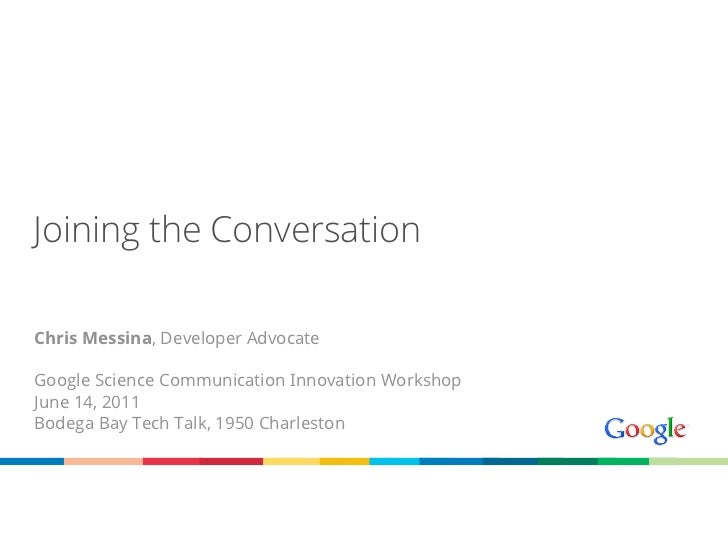 Joining the ConversationChris Messina, Developer AdvocateGoogle Science Communication Innovation WorkshopJune 14, 2011Bode...