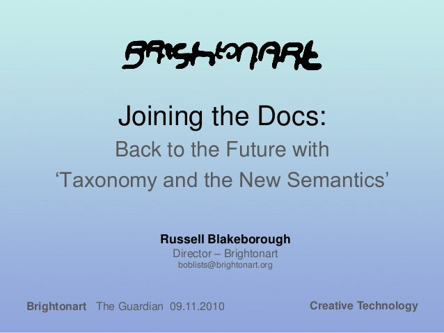 Joining the Docs: Back to the Future with 'Taxonomy and the New Semantics' Russell Blakeborough Director – Brightonart bob...