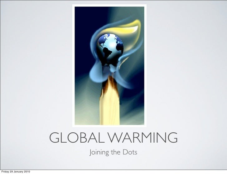 GLOBAL WARMING                              Joining the Dots  Friday 29 January 2010