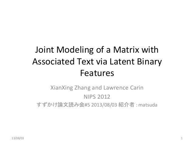 Joint  Modeling  of  a  Matrix  with   Associated  Text  via  Latent  Binary   Features XianXing  ...