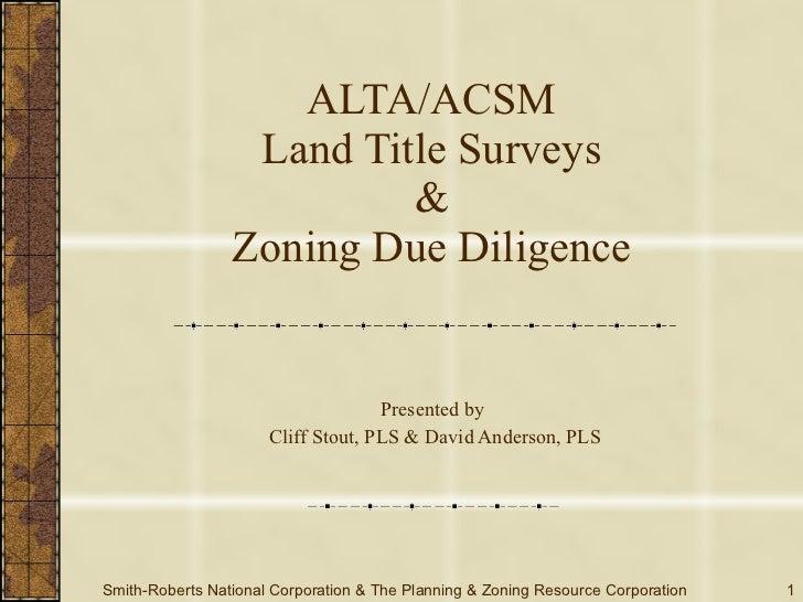 ALTA/ACSM Land Title Surveys & Zoning Due Diligence Presented by  Cliff Stout, PLS & David Anderson, PLS Smith-Roberts Nat...