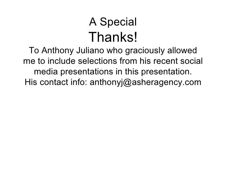 A Special Thanks! To Anthony Juliano who graciously allowed me to include selections from his recent social media presenta...