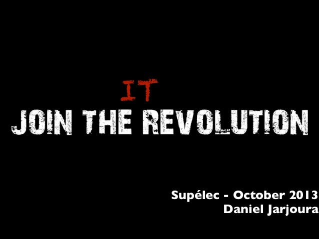 Join the it revolution - Supelec October 2013
