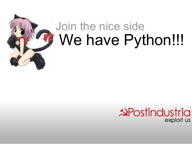 Join the nice side We have Python!!!