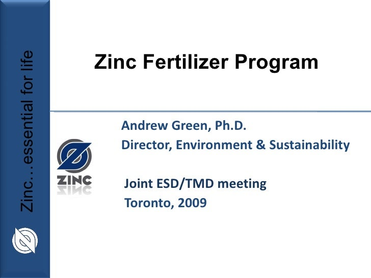 Andrew Green, Ph.D. Director, Environment & Sustainability Joint ESD/TMD meeting Toronto, 2009 Zinc Fertilizer Program