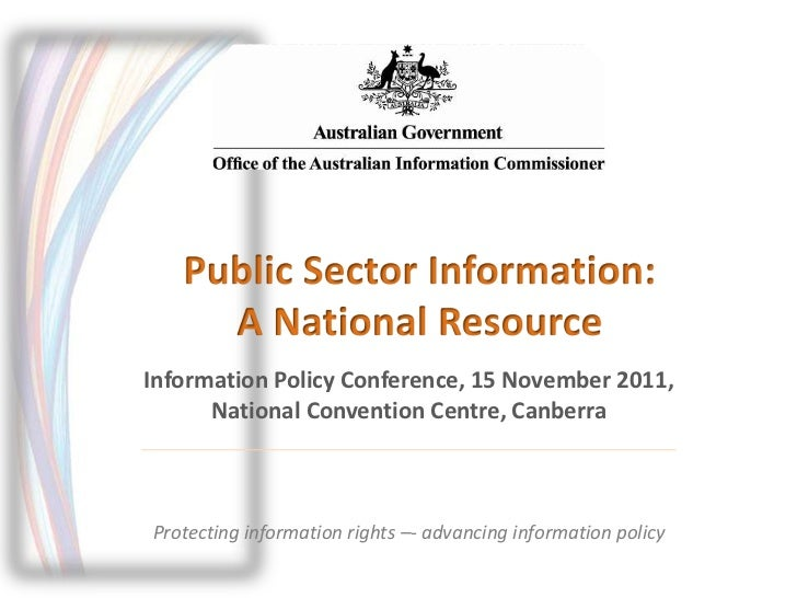 Information Policy Conference, 15 November 2011,      National Convention Centre, CanberraProtecting information rights –-...
