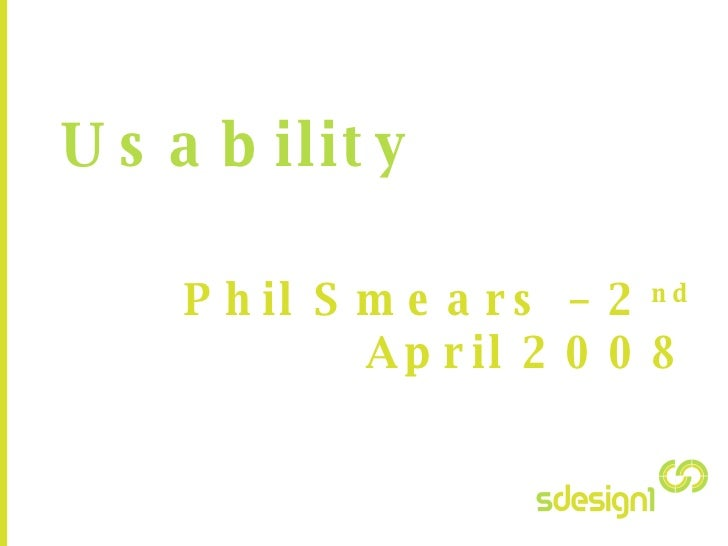 Usability Phil Smears – 2 nd  April 2008