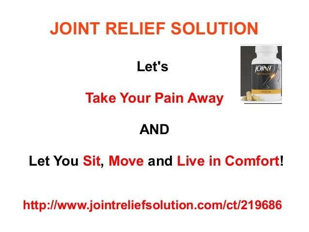 JOINT RELIEF SOLUTION                   Lets          Take Your Pain Away                   ANDLet You Sit, Move and Live ...