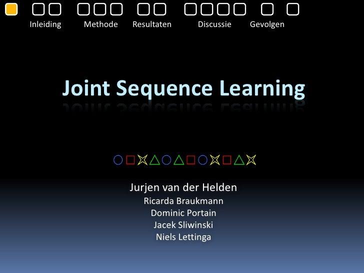 Inleiding     Methode   Resultaten    Discussie   Gevolgen                 Joint Sequence Learning                        ...