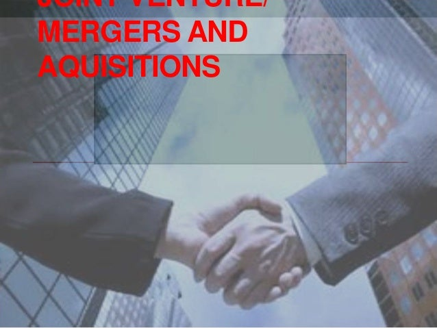 JOINT VENTURE/ MERGERS AND AQUISITIONS