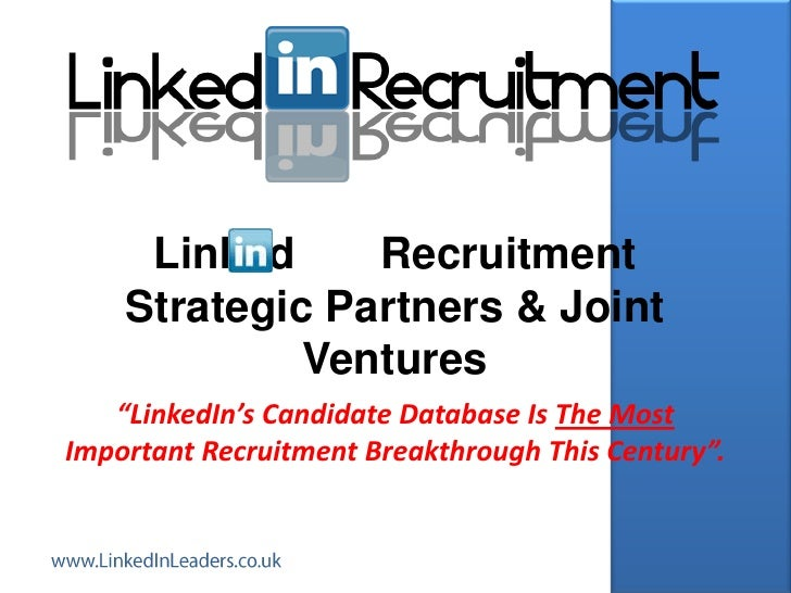 "Linked     Recruitment    Strategic Partners & Joint             Ventures   ""LinkedIn's Candidate Database Is The MostImpo..."