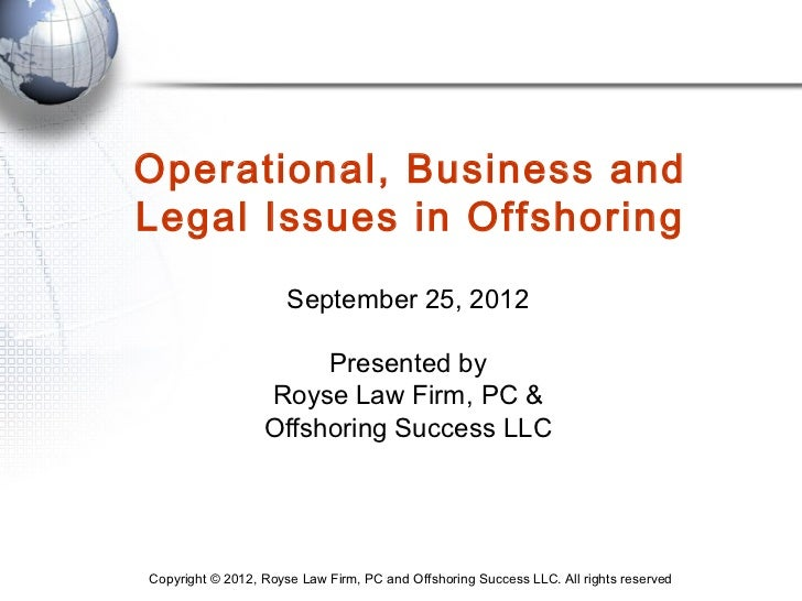 Operational, Business andLegal Issues in Offshoring                      September 25, 2012                       Presente...