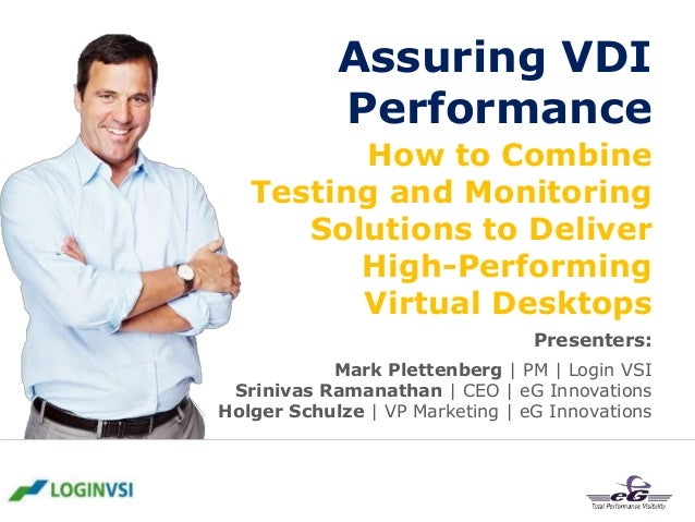 Assuring VDI Performance How to Combine Testing and Monitoring Solutions to Deliver High-Performing Virtual Desktops Prese...