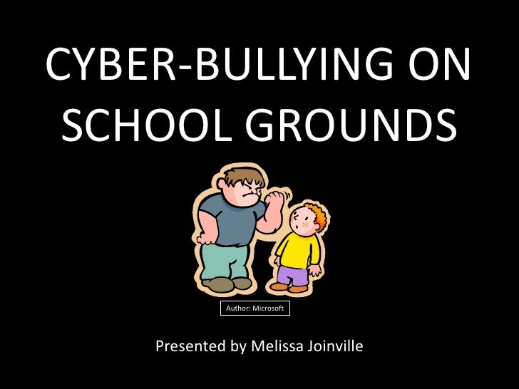 CYBER-BULLYING ON SCHOOL GROUNDS<br />Author: Microsoft<br />Presented by Melissa Joinville<br />