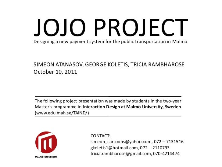 JOJO PROJECT<br />Designing a new payment system for the public transportation in Malmö<br />SIMEON ATANASOV, GEORGE KOLET...
