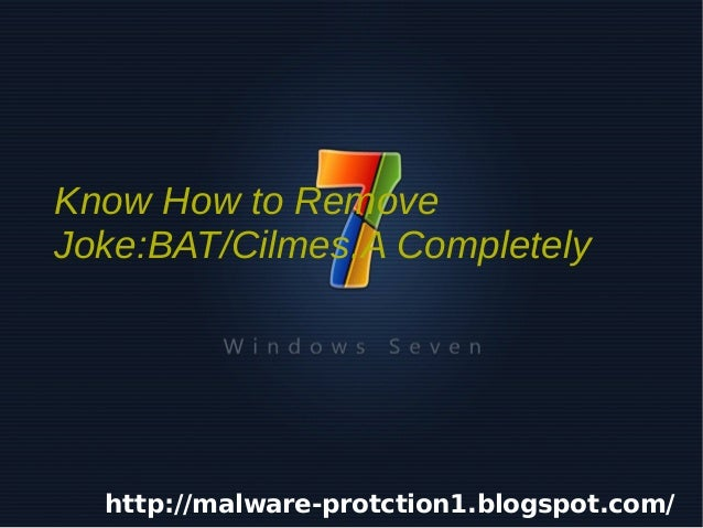 Know How to Remove    Joke:BAT/Cilmes.A Completely      http://malware-protction1.blogspot.com/