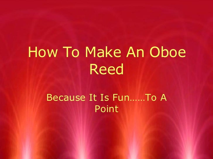 How To Make An Oboe Reed Because It Is Fun……To A Point