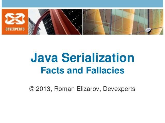 Java Serialization Facts and Fallacies © 2013, Roman Elizarov, Devexperts