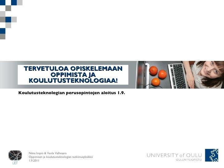 TERVETULOA OPISKELEMAAN OPPIMISTA JA KOULUTUSTEKNOLOGIAA! Koulutusteknologian perusopintojen aloitus 1.9.