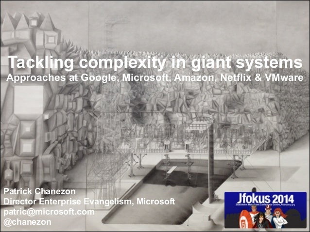 Tackling complexity in giant systems  Approaches at Google, Microsoft, Amazon, Netflix & VMware  Patrick Chanezon Director...