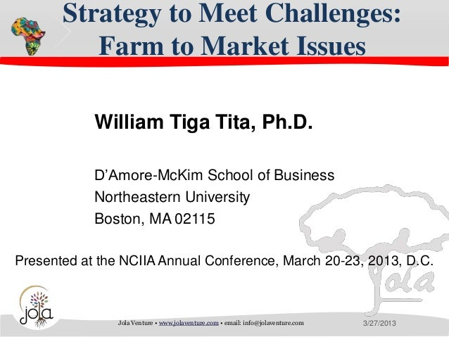 Strategy to Meet Challenges:          Farm to Market Issues            William Tiga Tita, Ph.D.            D'Amore-McKim S...