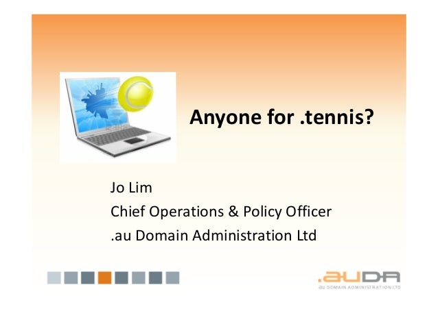 Anyone for .tennis?Jo LimChief Operations & Policy Officer.au Domain Administration Ltd