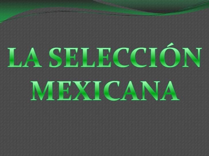 LA SELECCIÓN MEXICANA<br />