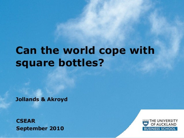 Can the world cope with square bottles? Jollands & Akroyd CSEAR September 2010