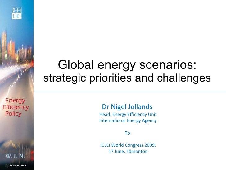 Global energy scenarios:  strategic priorities and challenges <ul><li>Dr Nigel Jollands  </li></ul><ul><li>Head, Energy Ef...
