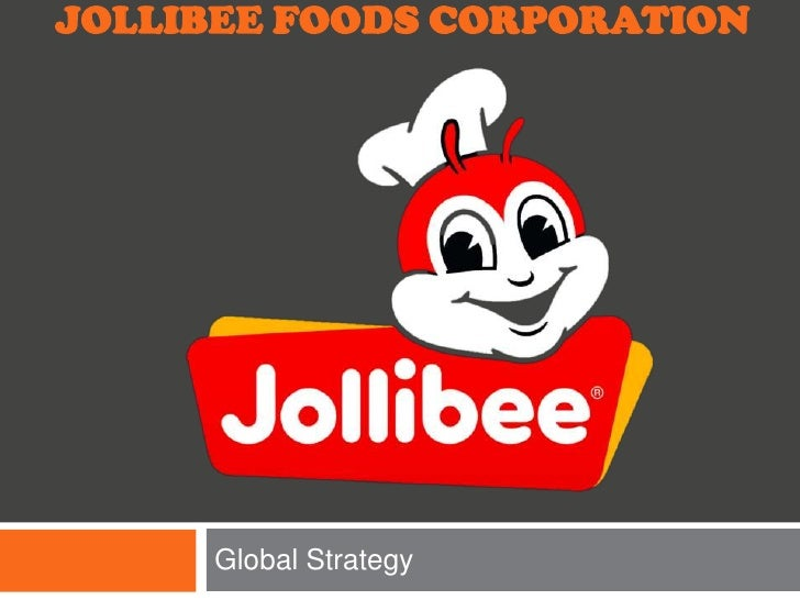 JOLLIBEE FOODS CORPORATION     Global Strategy