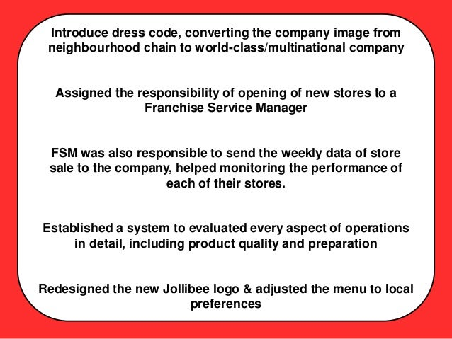 jollibee food operation The food service segment engages in the operations of quick service restaurants and the manufacture of food products to be sold to jollibee group-owned and franchised qsr outlets the franchising segment is involved in the franchising of the jollibee group's qsr store concepts.