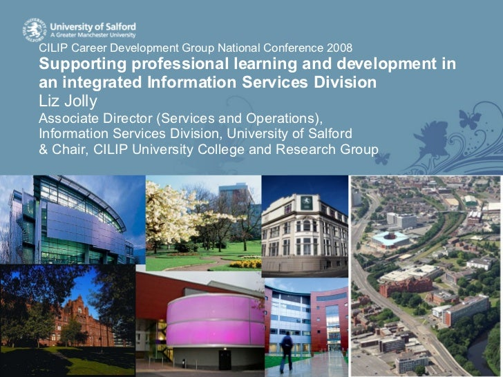 CILIP Career Development Group National Conference 2008 Supporting professional learning and development in an integrated ...