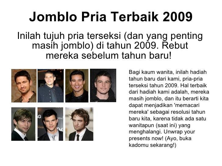 Jomblo Pria Terbaik 2009 Inilah tujuh pria terseksi (dan yang penting masih jomblo) di tahun 2009. Rebut mereka sebelum ta...