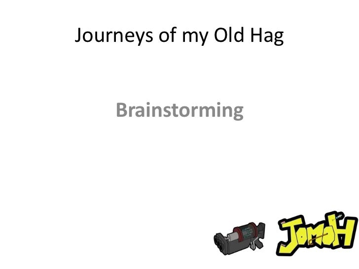 Journeys of myOldHag<br />Brainstorming<br />