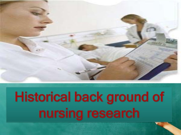 key historical developments in nursing research essay Prize amounts announced for image of research  the crimean war and the  development of nursing practice  the poor reputation earned by previous  female nurses was the main cause of the lack  paper lantern used by florence  nightingale, 1855  the pi nixon medical historical library owns a copy of this  book.