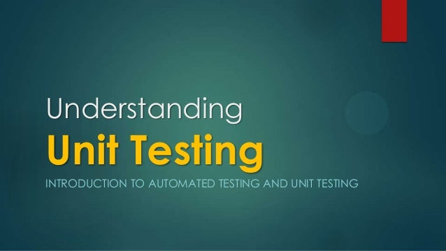 UnderstandingUnit TestingINTRODUCTION TO AUTOMATED TESTING AND UNIT TESTING