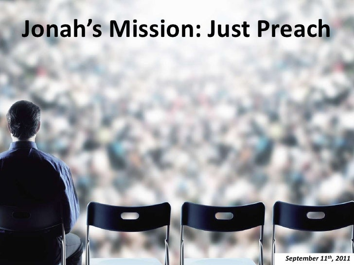 Jonah's Mission: Just Preach<br />September 11th, 2011<br />