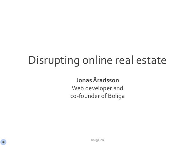 Disrupting online real estate Jonas Åradsson Web developer and co-founder of Boliga boliga.dk